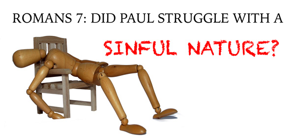 Did Paul Struggle With a Sinful Nature?