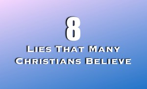 8 lies that many Christians believe