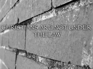 Christians Are Not Under The Law