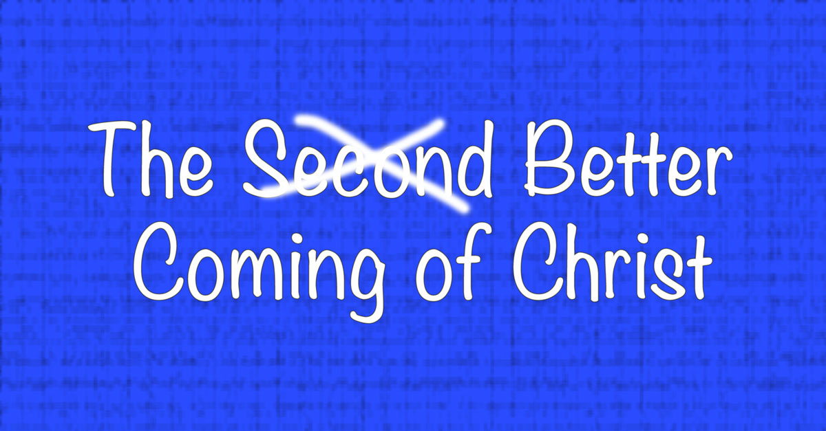 The Better Coming Of Christ