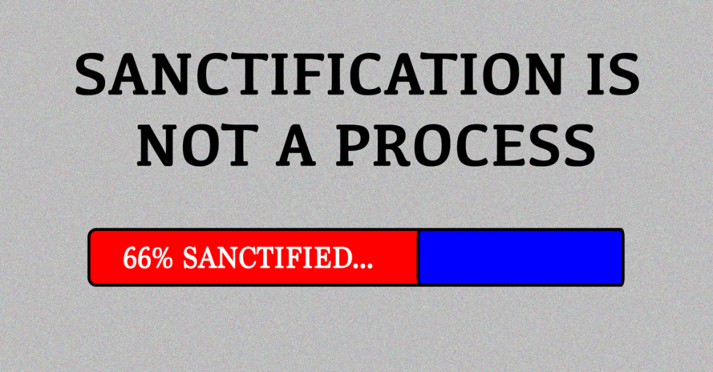 Sanctification Is Not A Process