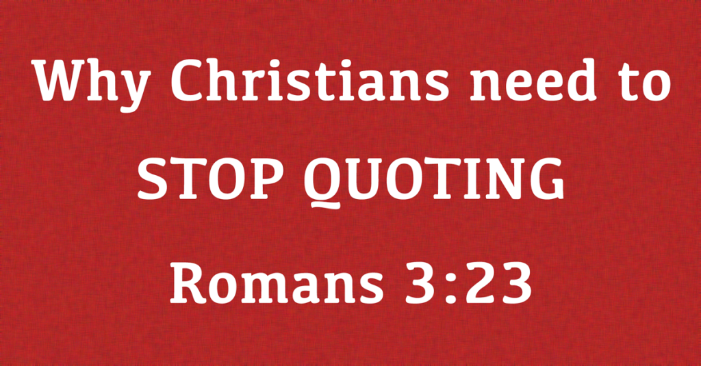 Why Christians Need To Stop Quoting Romans 3:23