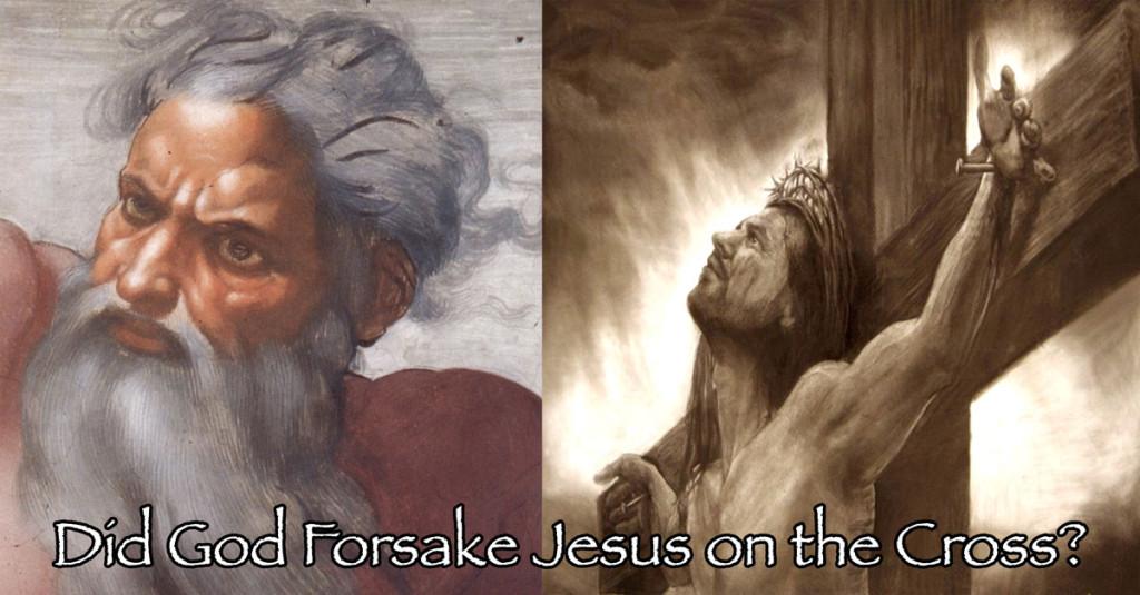 Did God Forsake Jesus On The Cross?