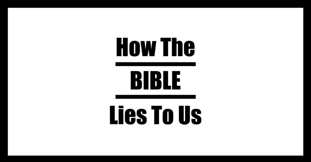 how the bible lies to us