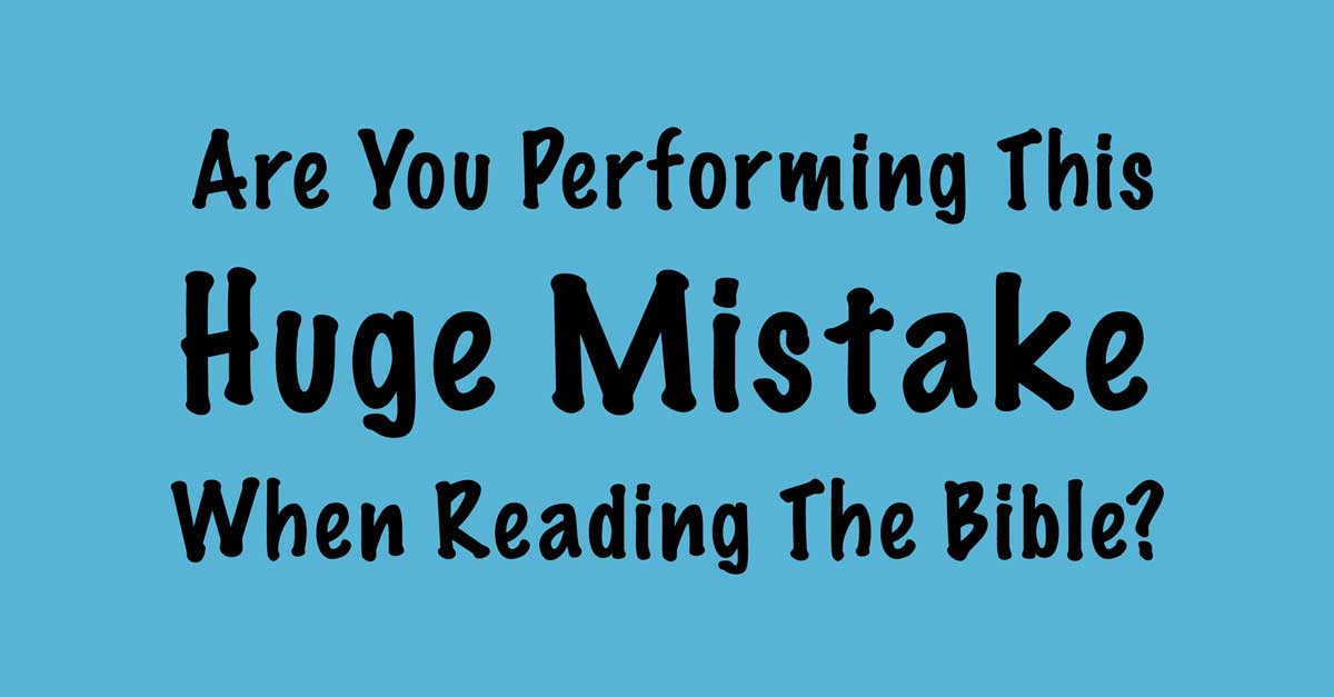 Huge Mistake When Reading The Bible