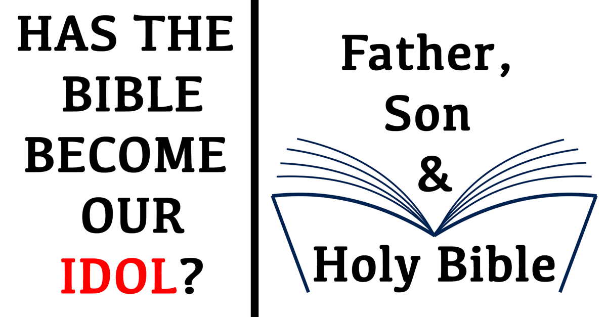 Has The Bible Become Our Idol?