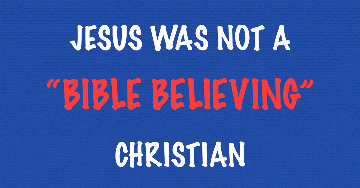 Jesus Was Not A Bible Believing Christian