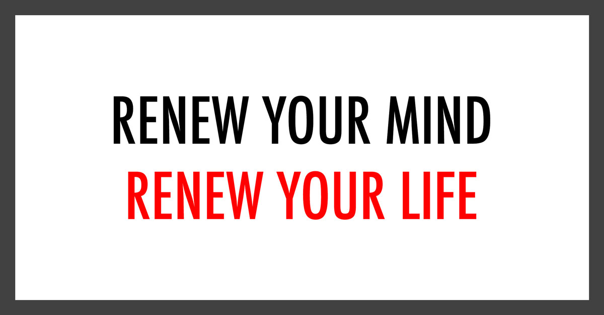 Renew Your Mind, Renew Your Life