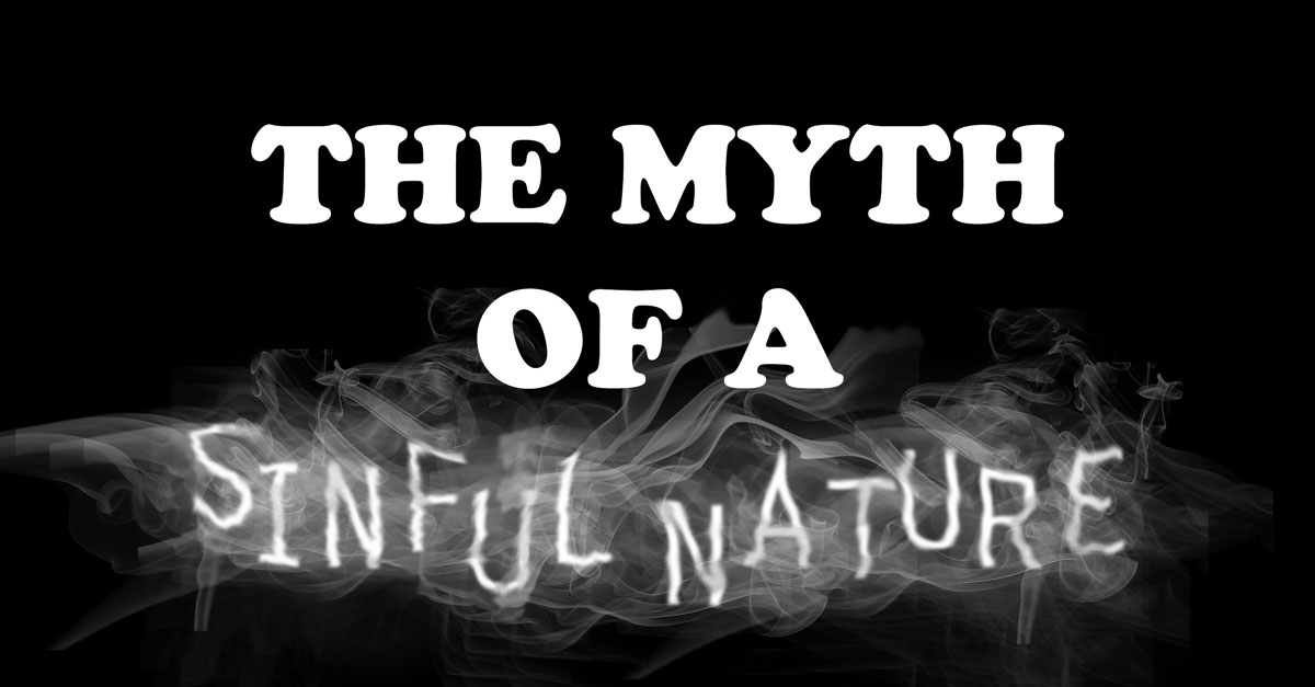 The Myth Of A Sinful Nature
