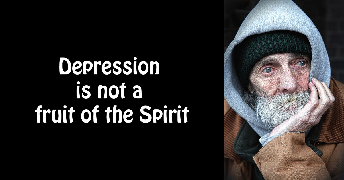 Depression Is Not A Fruit Of The Spirit