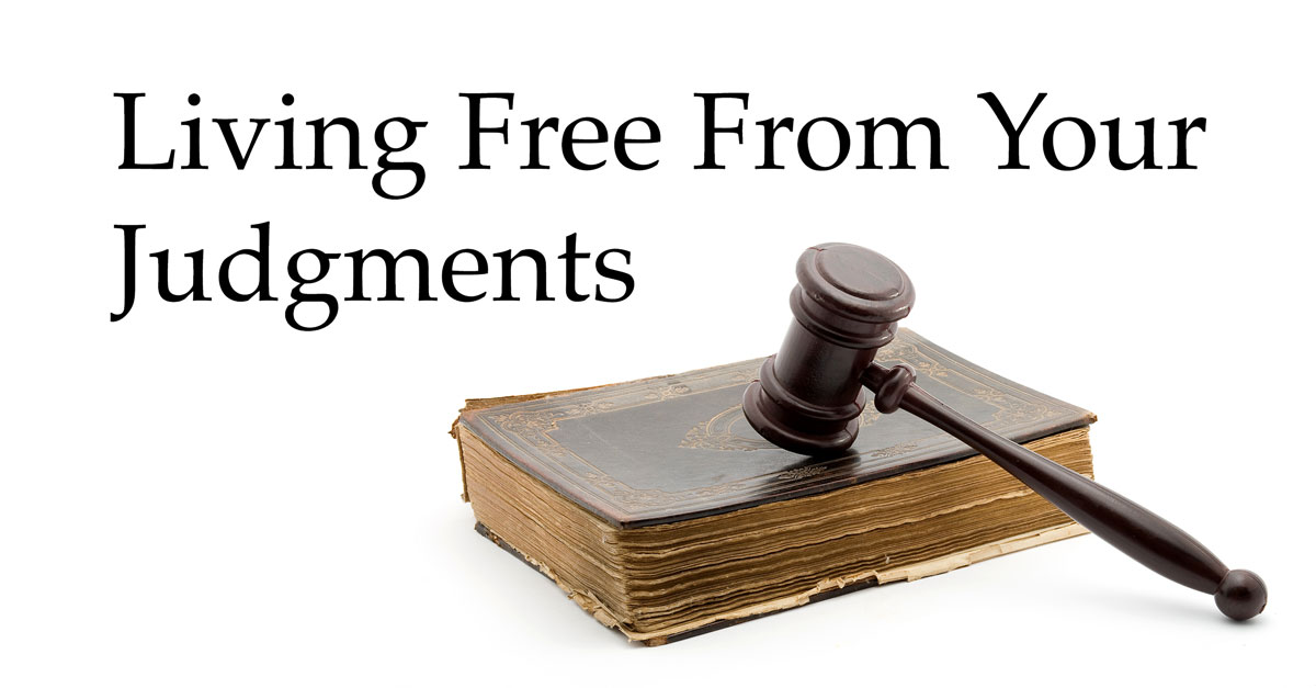 Living Free From Your Judgments