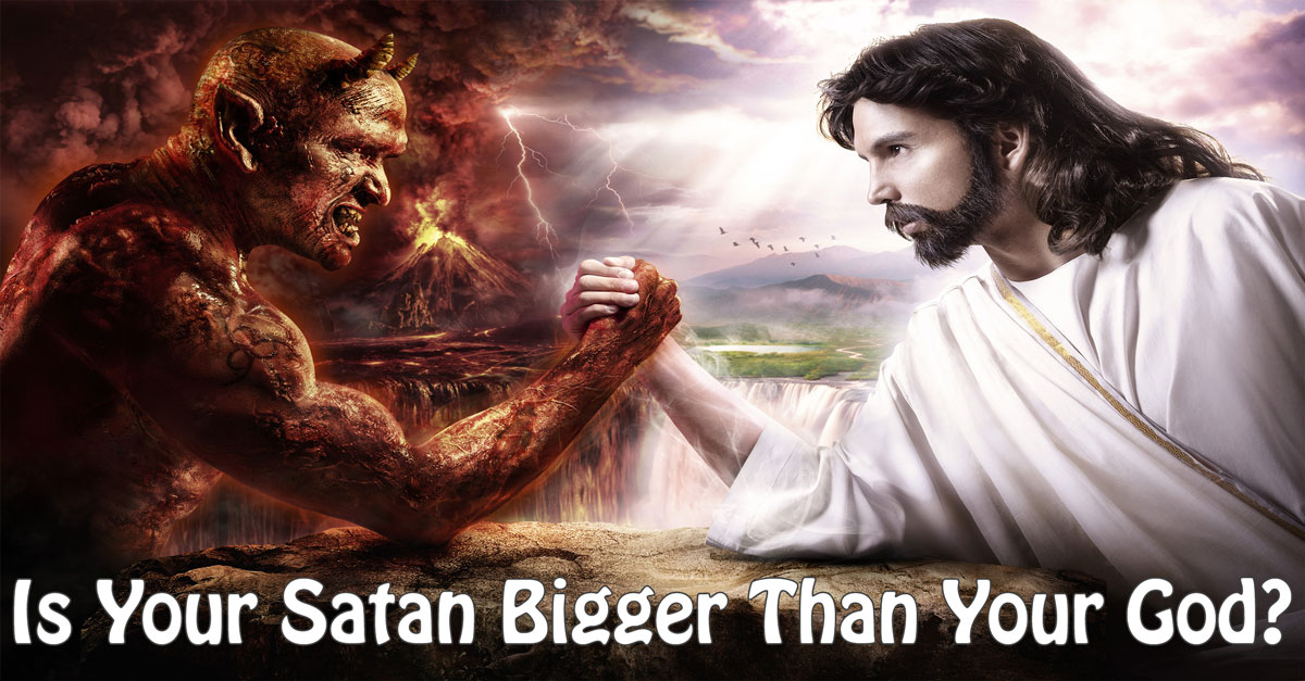 Is Your Satan Bigger Than Your God?