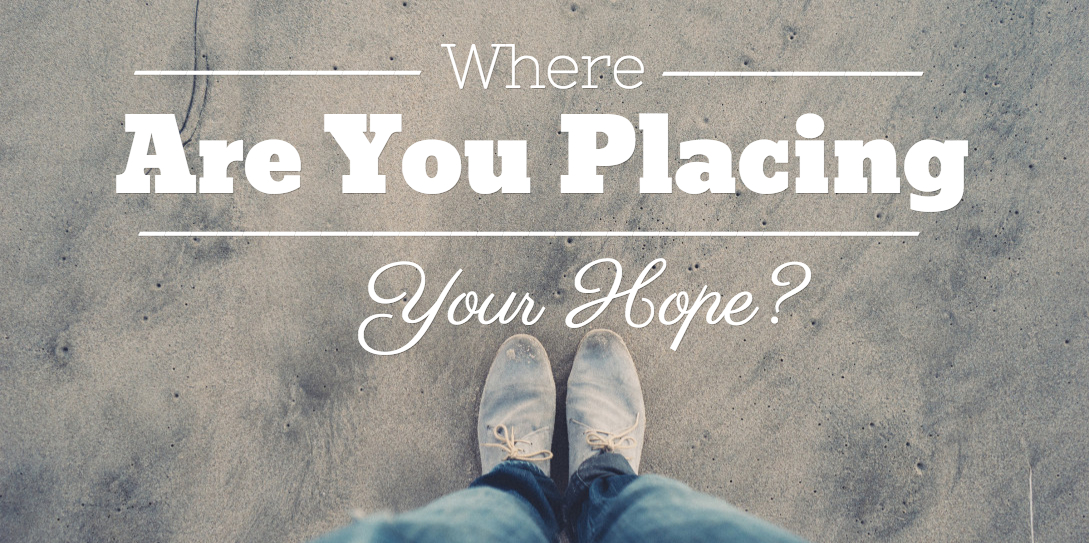 Where Are You Placing Your Hope?