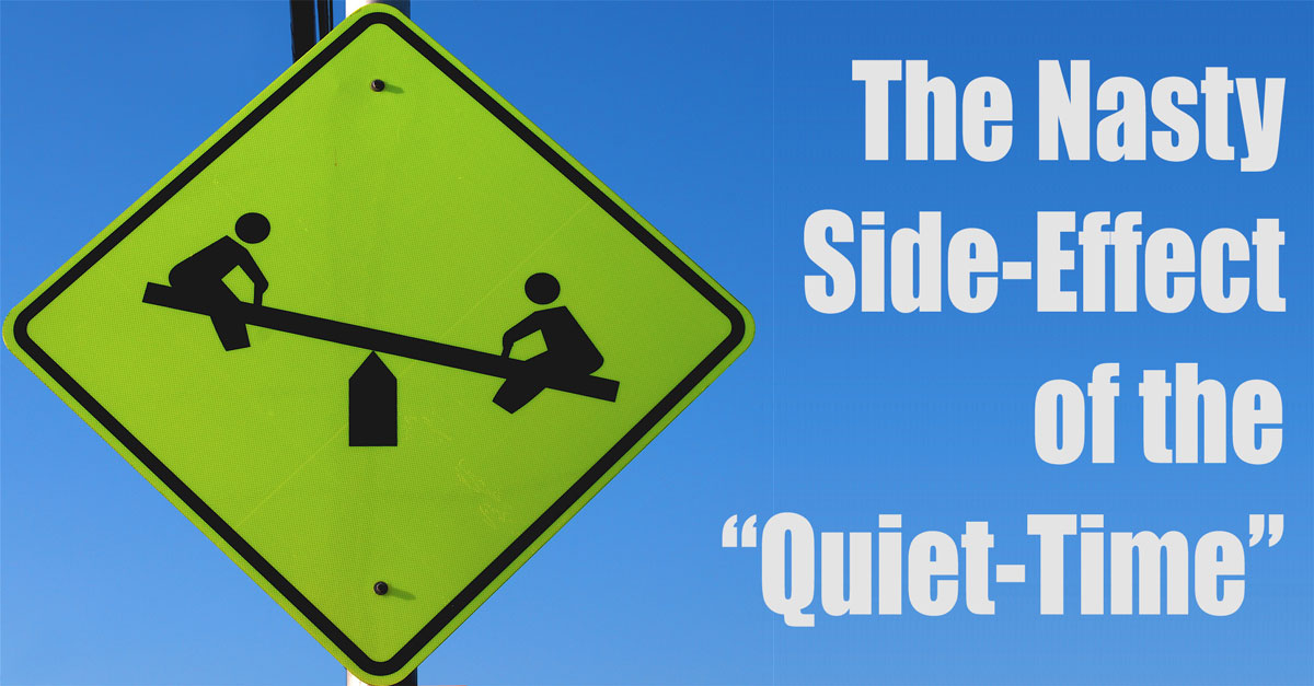 The Nasty Side-Effect of the Quiet Time