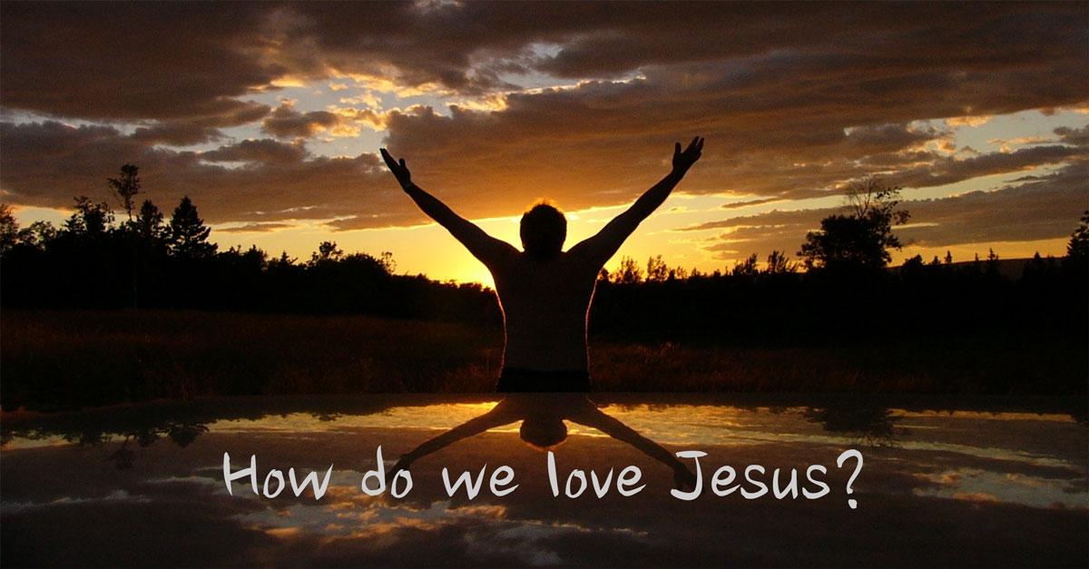 How do we love Jesus