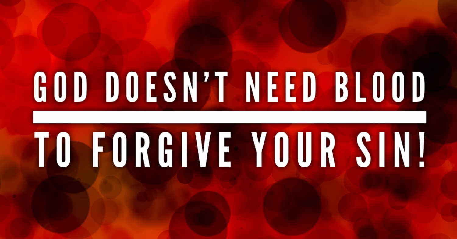 God Doesn't Need Blood to Forgive Your Sin
