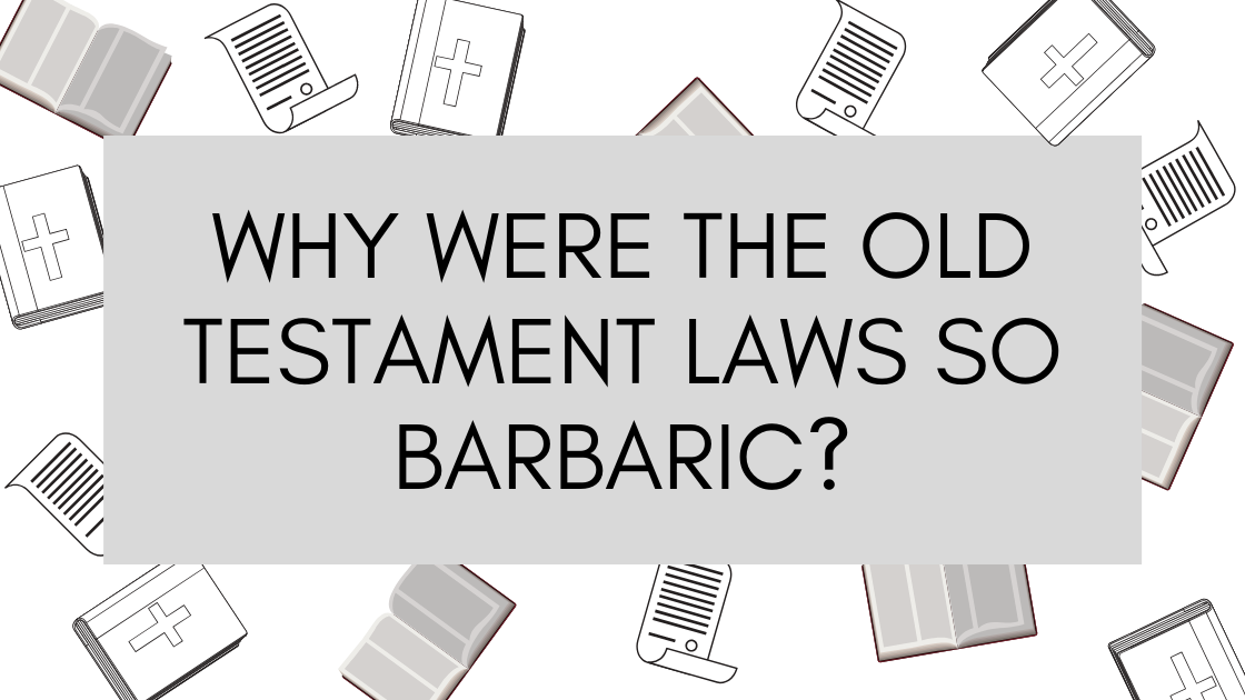 Why was the Old Testament so barbaric_